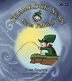 Shamrock Sean Goes Fishing by Brian Gogarty