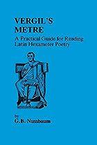 Virgil's (Vergil's) Metre: A Practical Guide…