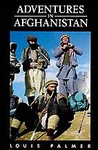 Adventures in Afghanistan by Louis Palmer