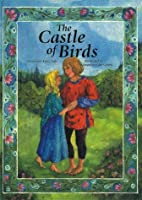 The Castle of Birds: A Grimm's Fairy…