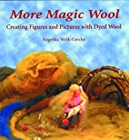 More Magic Wool: Creating Figures and…