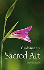 Gardening as a Sacred Art by Jeremy Naydler
