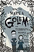 How to Make a Golem and Terrify People by…