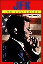JFK for Beginners by Errol Selkirk