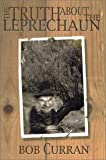 Curran, Bob: The Truth About the Leprechaun