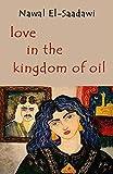 El Saadawi, Nawal: Love in the Kingdom Of Oil