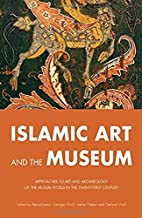 Islamic Art and the Museum: Approaches to…