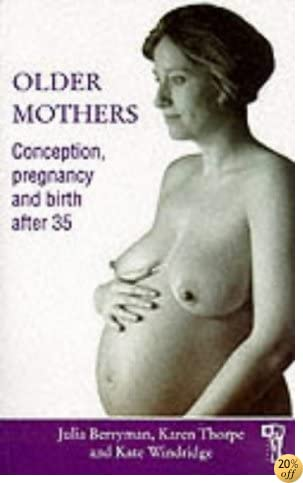 Older Mothers: Conception, Pregnancy and Birth After 35