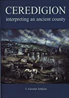 Ceredigion: Interpreting an Ancient Country…