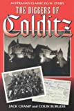 Burgess, Colin: The Diggers of Colditz: The Classic Australian Pow Escape Story Now Completely Revised and Expanded