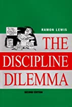 The Discipline Dilemma by Ramon Lewis