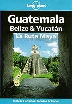 Lonely Planet Guatemala, Belize & Yucatan -…