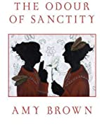 The odour of sanctity by Amy Brown