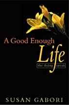 A Good Enough Life: The Dying Speak by Susan…