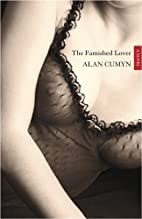 Famished Lover by Alan Cumyn