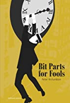 Bit Parts for Fools by Peter Richardson