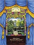 The Victorian Home by Bobbie Kalman