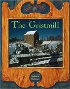 The Gristmill by Bobbie Kalman