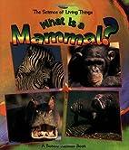What Is a Mammal? by Bobbie Kalman
