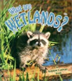 What Are Wetlands? by Bobbie Kalman