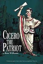 Cicero The Patriot by Rose Williams