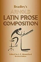 Bradley's Arnold Latin Prose Composition by…