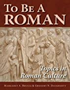 To Be A Roman: Topics in Roman Culture by…