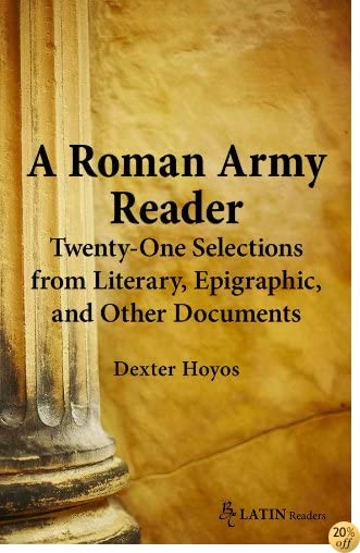 TA Roman Army Reader: Twenty-One Selections from Literary, Epigraphic, and Other Documents (BC Latin Readers) (English and Latin Edition)
