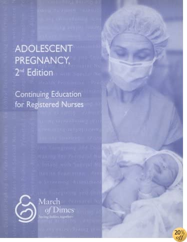 Adolescent Pregnancy (Nursing Issues for the 21st Century, Module 2 Series 4)(March of Dimes Nursing Module)