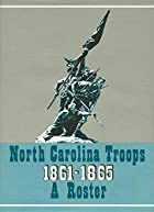 North Carolina Troops, 1861-1865: A Roster…