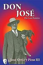Don José, the Last Patrón by José Ortiz y…