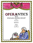 Operantics With Wolfgang Amadeus Mozart by…
