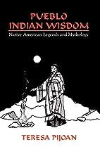 Pueblo Indian Wisdom: Native American…