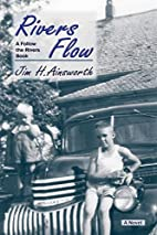 Rivers' Flow by Jim H. Ainsworth