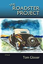 The Roadster Project, A Novel by Tom Glosser