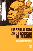Imperialism and Fascism in Uganda by Mahmood…