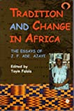 Ajayi, J. F. Ade: Tradition and Change in Africa: The Essays of J. F. Ade. Ajayi (Classic Authors and Texts on Africa)