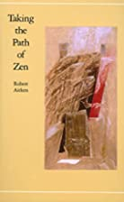 Taking the Path of Zen by Robert Aitken