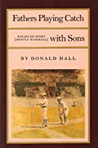 Fathers Playing Catch with Sons: Essays on…