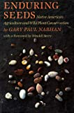 Nabhan, Gary P.: Enduring Seeds: Native American Agriculture and Wild Plant Conservation
