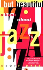 But Beautiful: A Book About Jazz by Geoff…
