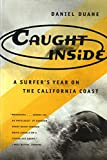 Duane, Daniel: Caught Inside: A Surfer&#39;s Year on the California Coast