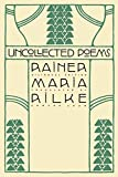 Rilke, Rainer Maria: Uncollected Poems