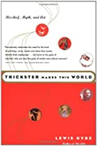 Trickster Makes This World: Mischief, Myth,…