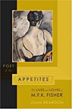 Poet of the appetites : the lives and loves…