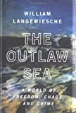 Goodman, James E.: The Outlaw Sea: A World of Freedom, Chaos, and Crime