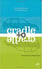 Cradle to Cradle: Remaking the Way We Make…