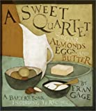 Gage, Fran: A Sweet Quartet: Sugar, Almonds, Eggs and Butter