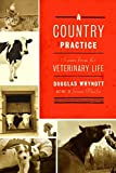 Whynott, Douglas: A Country Practice: Scenes from the Veterinary Life