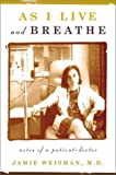 Weisman, Jamie: As I Live and Breathe: Notes of a Patient-Doctor